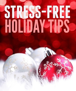 Stress-free holiday tips